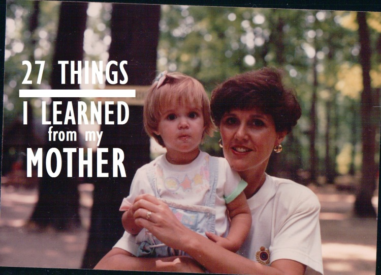 27 THINGS I LEARNED FROM MY MOTHER