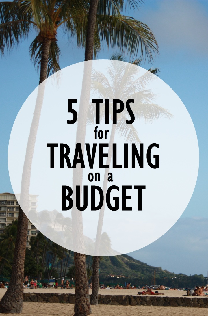 5 Tips for Traveling on a Budget