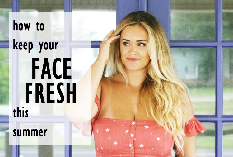HOW TO KEEP YOUR FACE FRESH THIS SUMMER