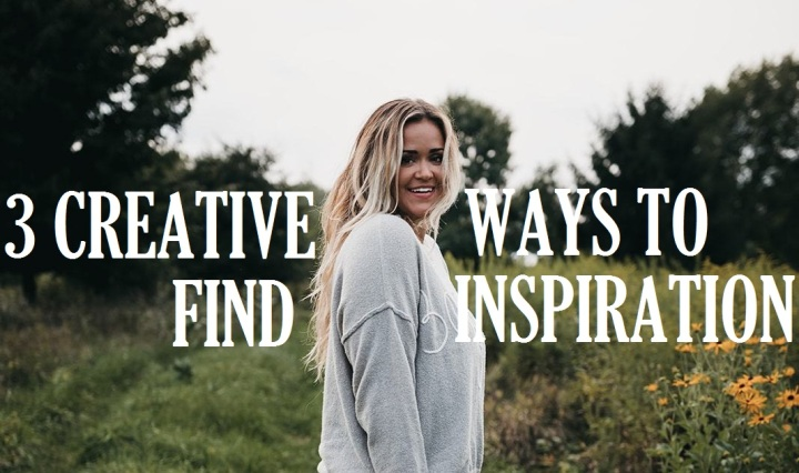 3 Creative Ways to FindInspiration